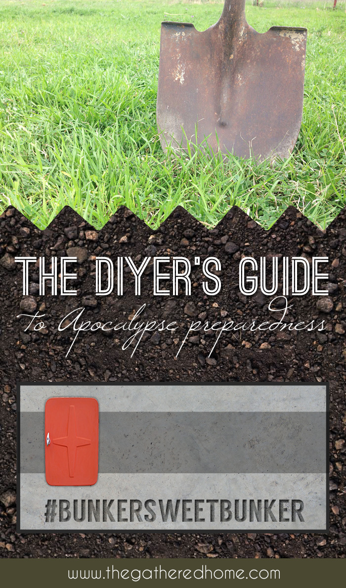 The DIYer's Guide to Apocalypse Preparedness | The Gathered Home #bunkersweetbunker
